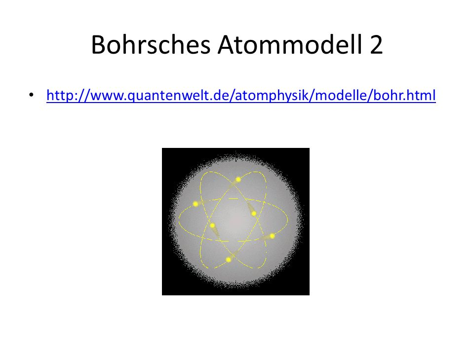 Bohrsches Atommodell 2 http://www.quantenwelt.de/atomphysik/modelle/bohr.html