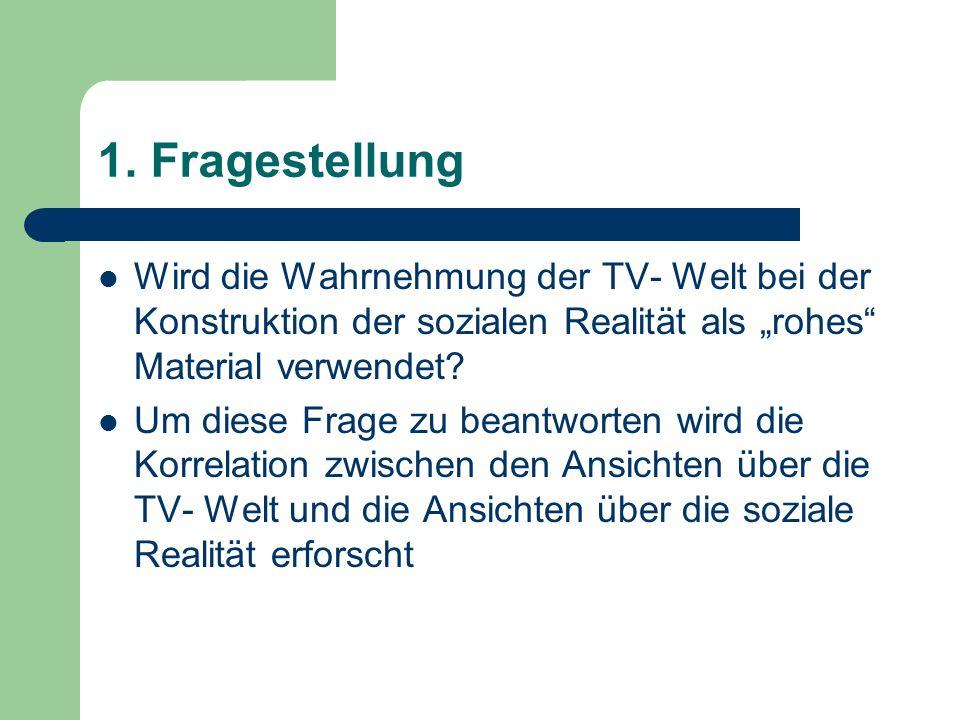 """1. Fragestellung Wird die Wahrnehmung der TV- Welt bei der Konstruktion der sozialen Realität als """"rohes Material verwendet"""