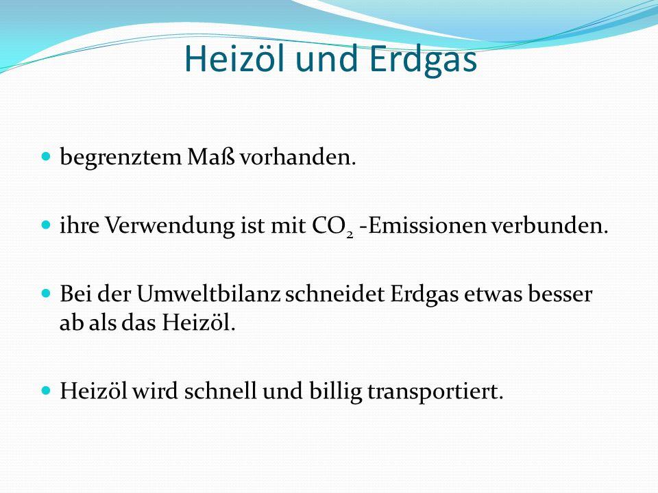 Heizöl und Erdgas begrenztem Maß vorhanden.