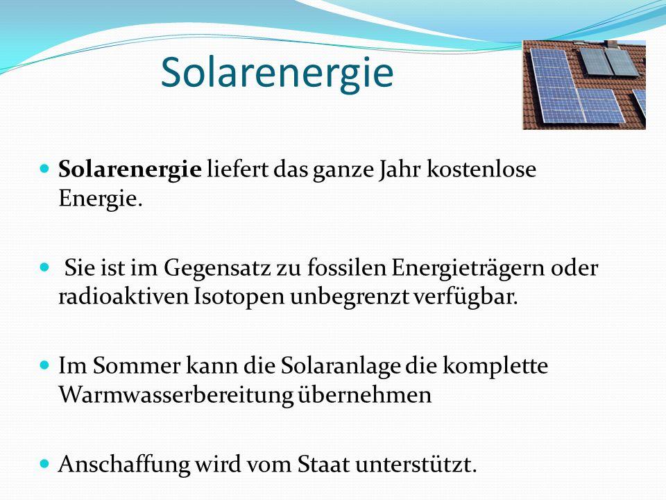 Solarenergie Solarenergie liefert das ganze Jahr kostenlose Energie.