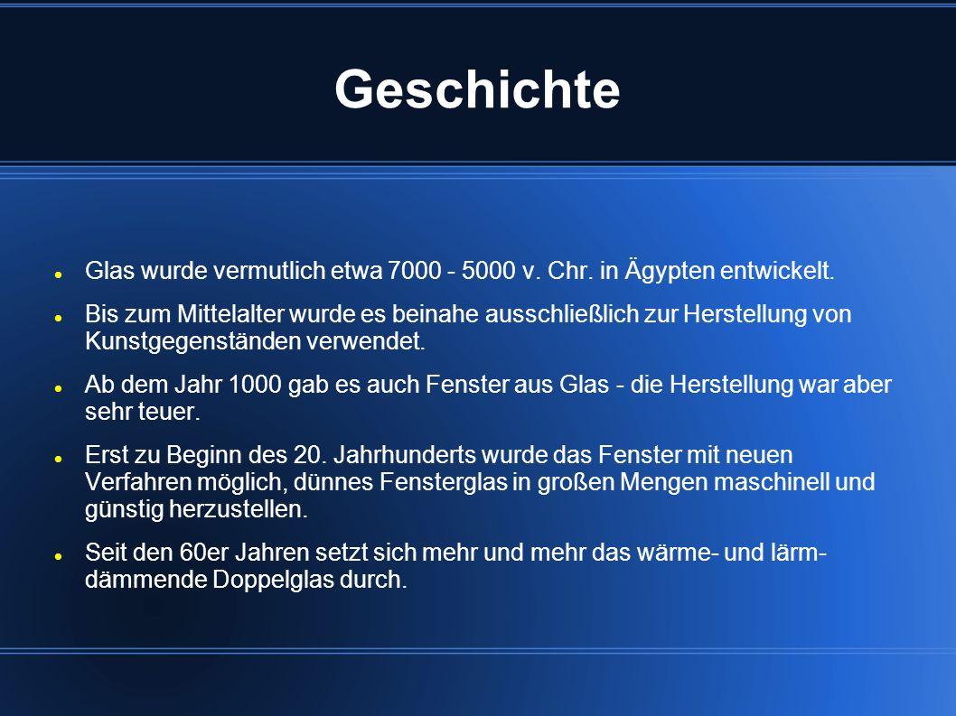 Geschichte Glas wurde vermutlich etwa 7000 - 5000 v. Chr. in Ägypten entwickelt.