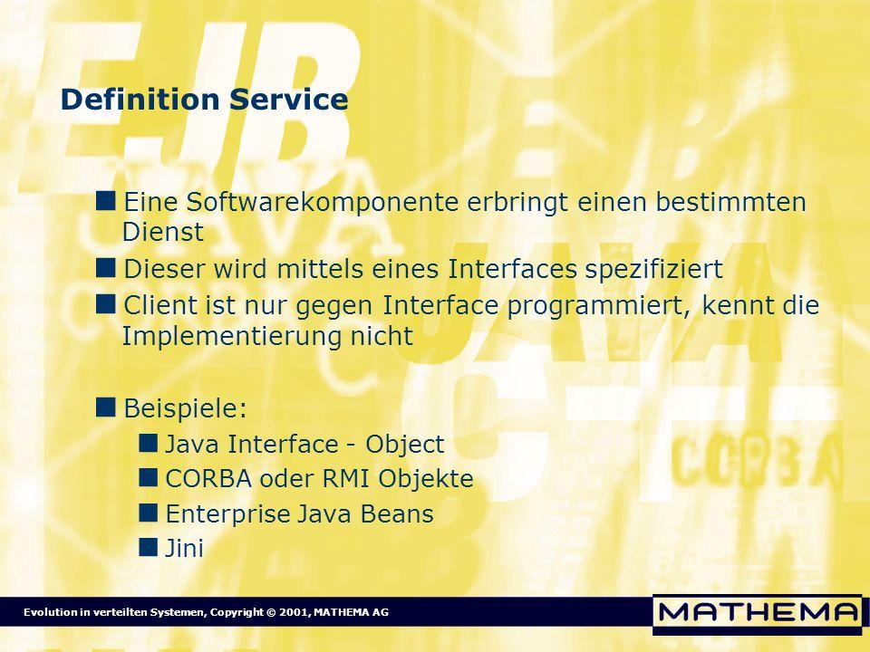 Definition Service Eine Softwarekomponente erbringt einen bestimmten Dienst. Dieser wird mittels eines Interfaces spezifiziert.