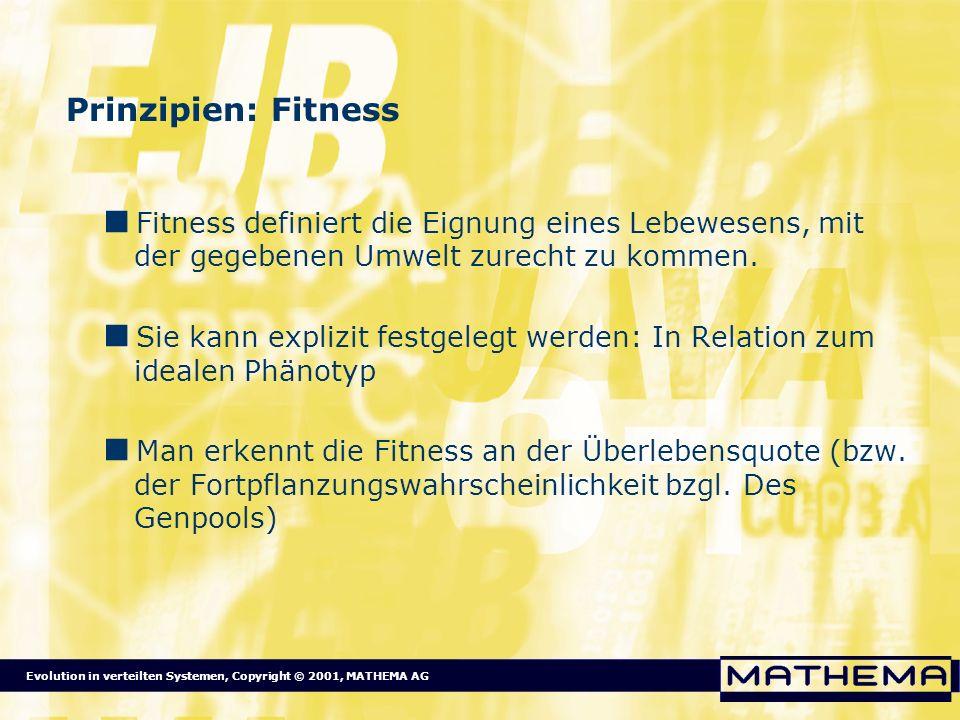 Prinzipien: Fitness Fitness definiert die Eignung eines Lebewesens, mit der gegebenen Umwelt zurecht zu kommen.