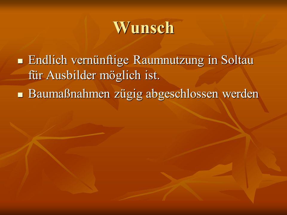 Wunsch Endlich vernünftige Raumnutzung in Soltau für Ausbilder möglich ist.