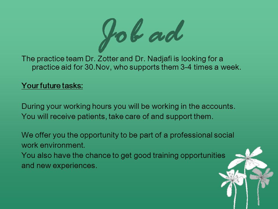 Job adThe practice team Dr. Zotter and Dr. Nadjafi is looking for a practice aid for 30.Nov, who supports them 3-4 times a week.