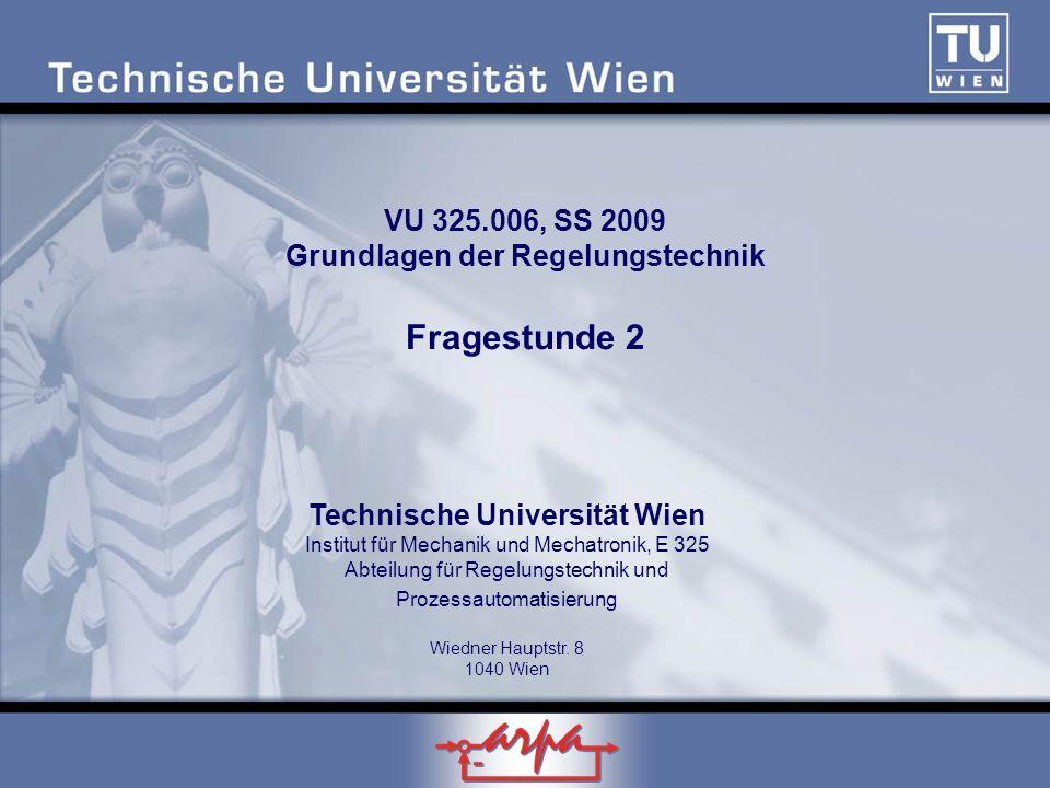 VU 325.006, SS 2009 Grundlagen der Regelungstechnik Fragestunde 2