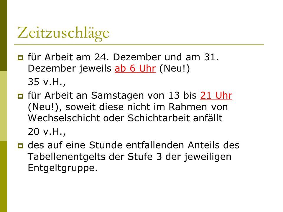 Zeitzuschläge für Arbeit am 24. Dezember und am 31. Dezember jeweils ab 6 Uhr (Neu!) 35 v.H.,