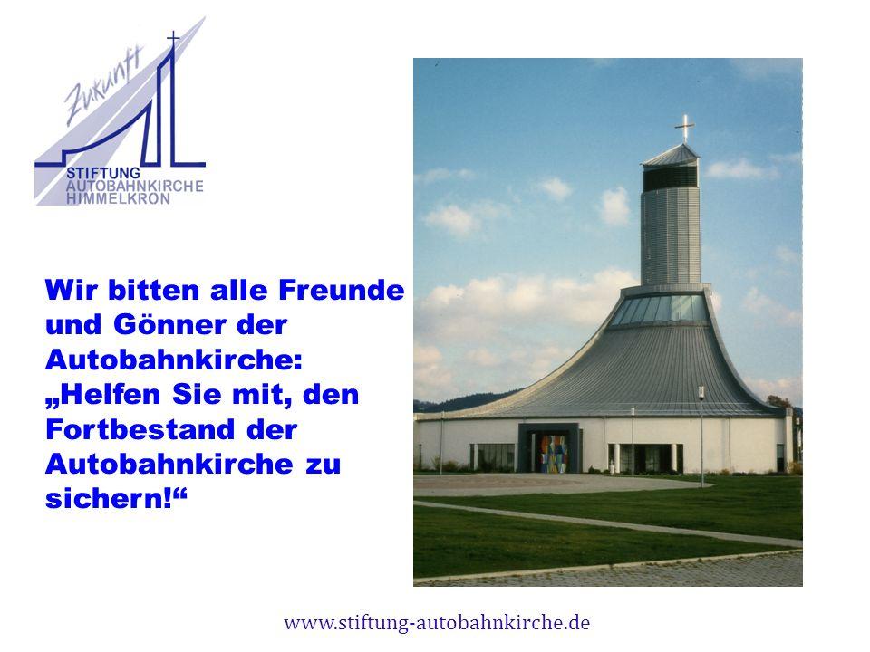 Wir bitten alle Freunde und Gönner der Autobahnkirche: