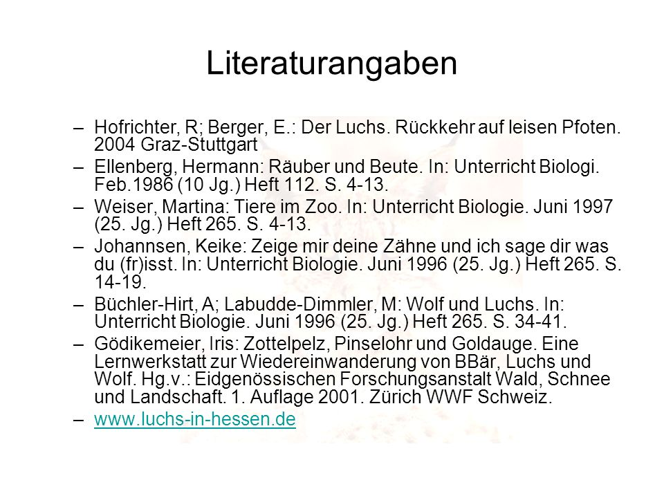 Literaturangaben Hofrichter, R; Berger, E.: Der Luchs. Rückkehr auf leisen Pfoten. 2004 Graz-Stuttgart.