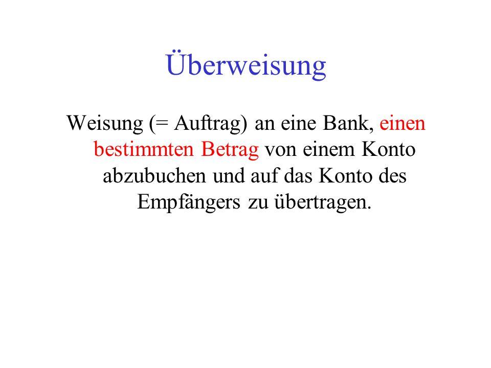 Überweisung Weisung (= Auftrag) an eine Bank, einen bestimmten Betrag von einem Konto abzubuchen und auf das Konto des Empfängers zu übertragen.