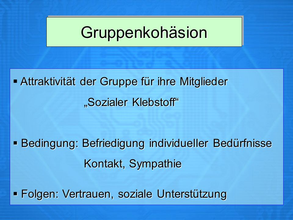 Gruppenkohäsion Attraktivität der Gruppe für ihre Mitglieder