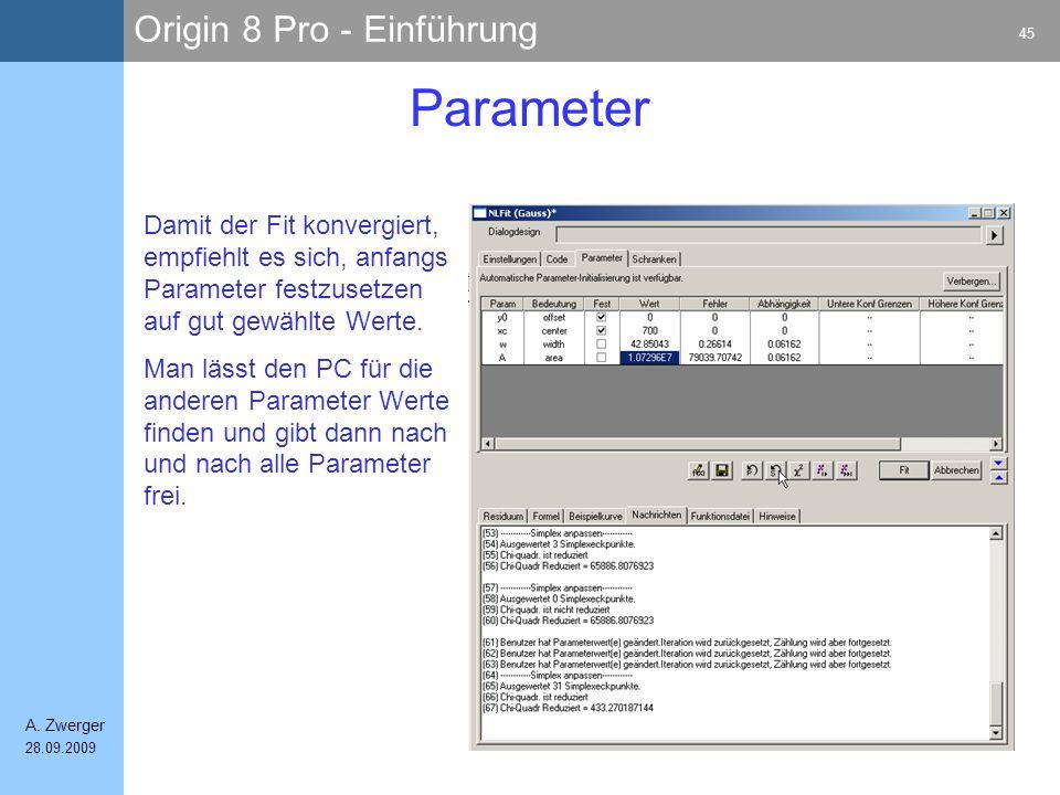 Parameter Damit der Fit konvergiert, empfiehlt es sich, anfangs Parameter festzusetzen auf gut gewählte Werte.