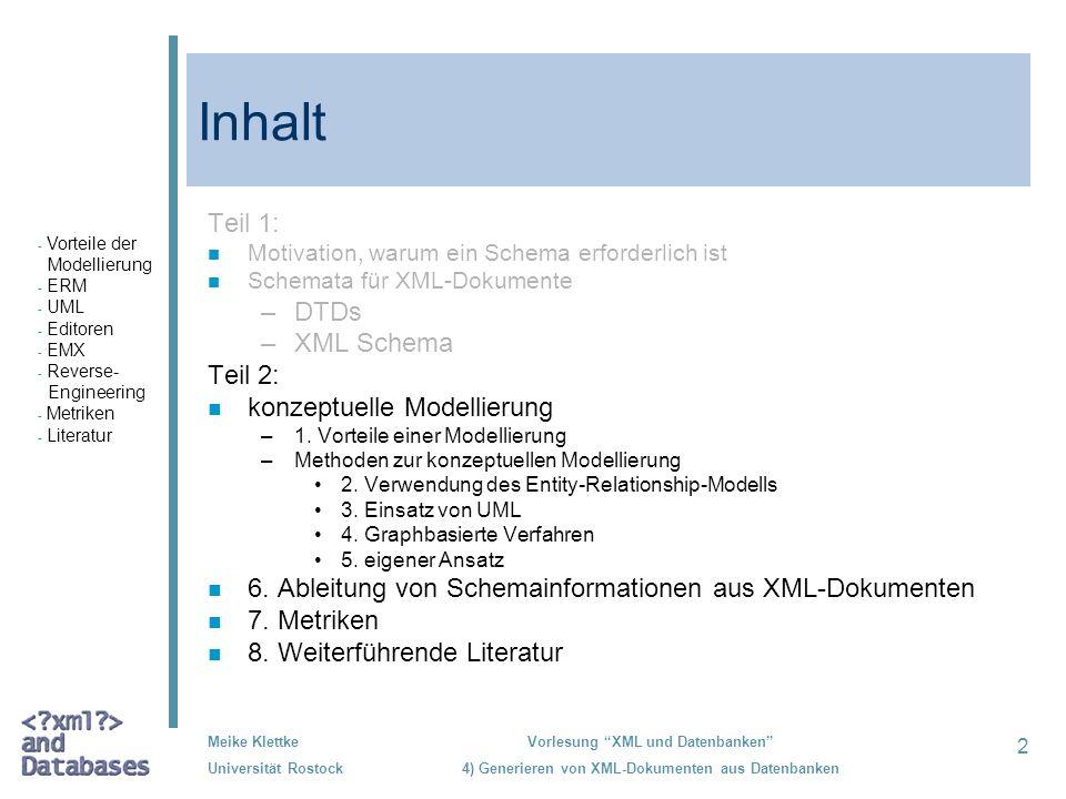 Inhalt Teil 1: DTDs XML Schema Teil 2: konzeptuelle Modellierung