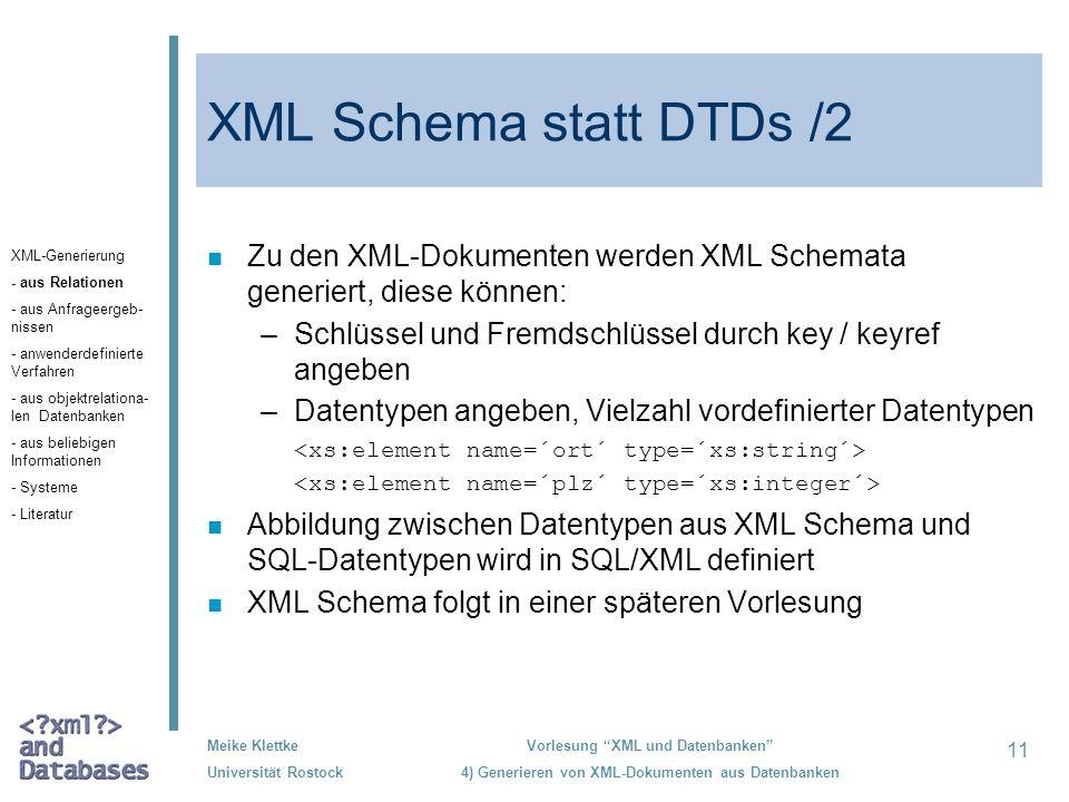 XML Schema statt DTDs /2 Zu den XML-Dokumenten werden XML Schemata generiert, diese können: Schlüssel und Fremdschlüssel durch key / keyref angeben.