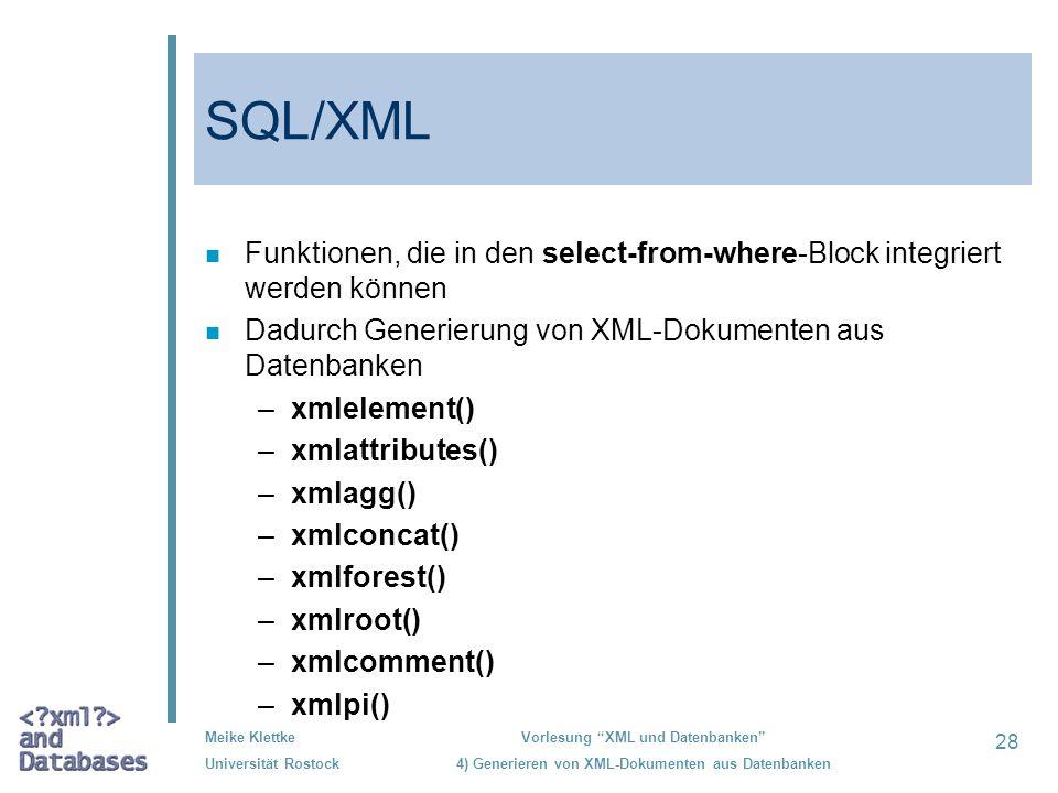 SQL/XML Funktionen, die in den select-from-where-Block integriert werden können. Dadurch Generierung von XML-Dokumenten aus Datenbanken.