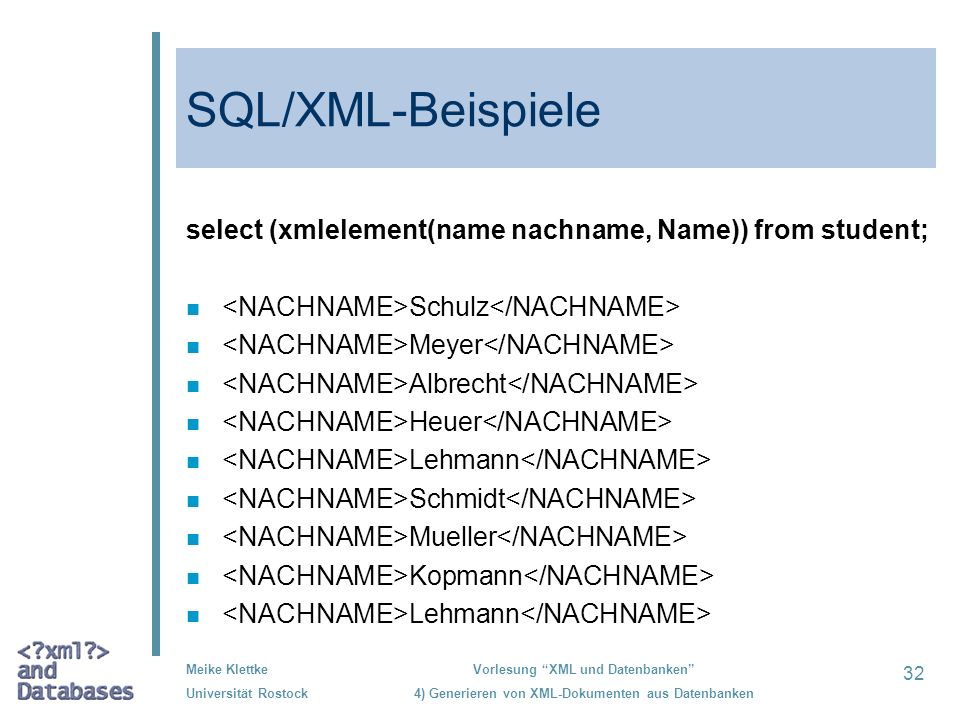 SQL/XML-Beispiele select (xmlelement(name nachname, Name)) from student; <NACHNAME>Schulz</NACHNAME>