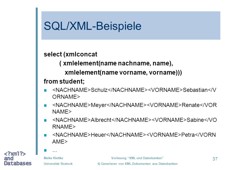 SQL/XML-Beispiele select (xmlconcat ( xmlelement(name nachname, name),