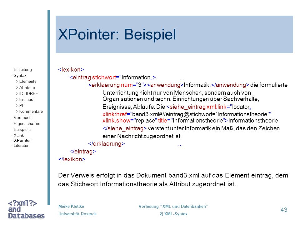 XPointer: Beispiel- Einleitung. - Syntax. > Elemente. > Attribute. > ID, IDREF. > Entities. > PI. > Kommentare.
