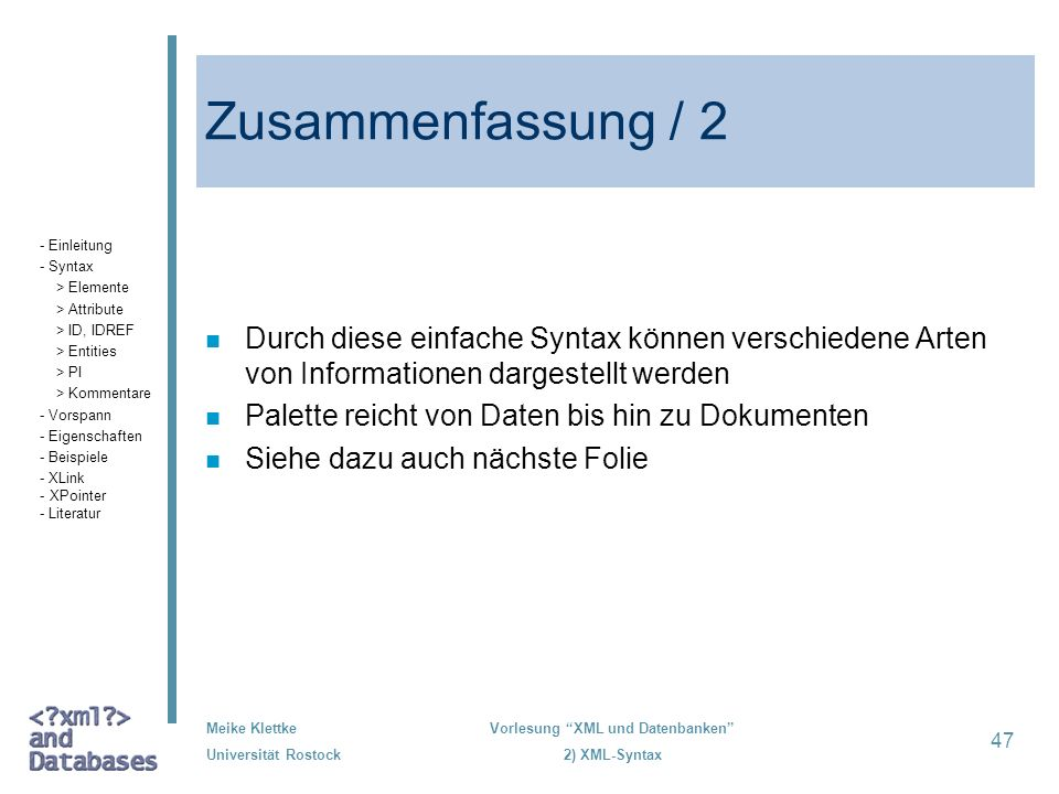 Zusammenfassung / 2- Einleitung. - Syntax. > Elemente. > Attribute. > ID, IDREF. > Entities. > PI. > Kommentare.
