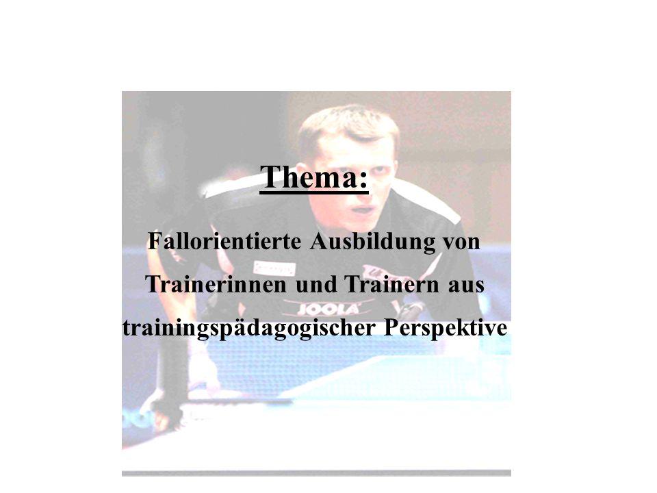 Thema:Fallorientierte Ausbildung von Trainerinnen und Trainern aus trainingspädagogischer Perspektive.