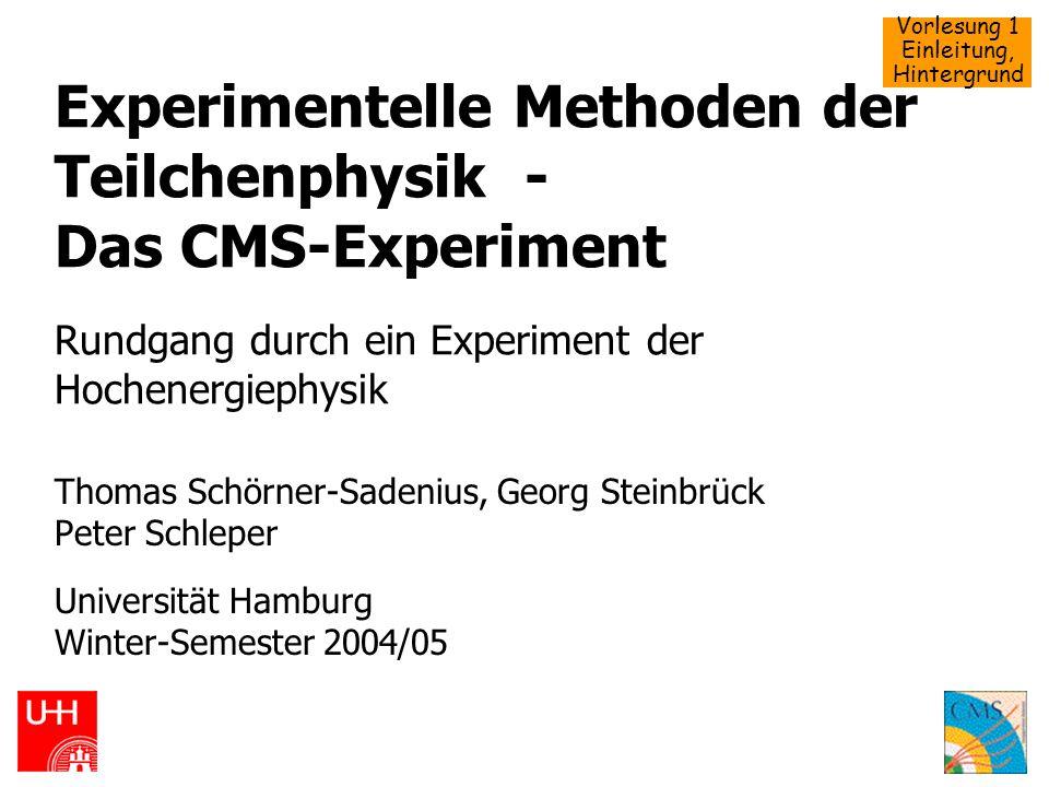 Experimentelle Methoden der Teilchenphysik - Das CMS-Experiment Rundgang durch ein Experiment der Hochenergiephysik