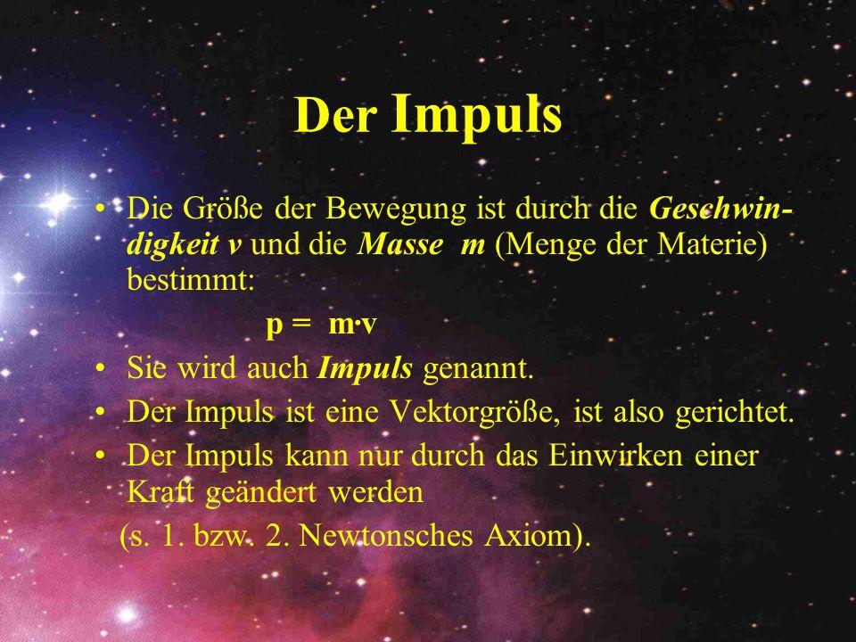 Der Impuls Die Größe der Bewegung ist durch die Geschwin-digkeit v und die Masse m (Menge der Materie) bestimmt: