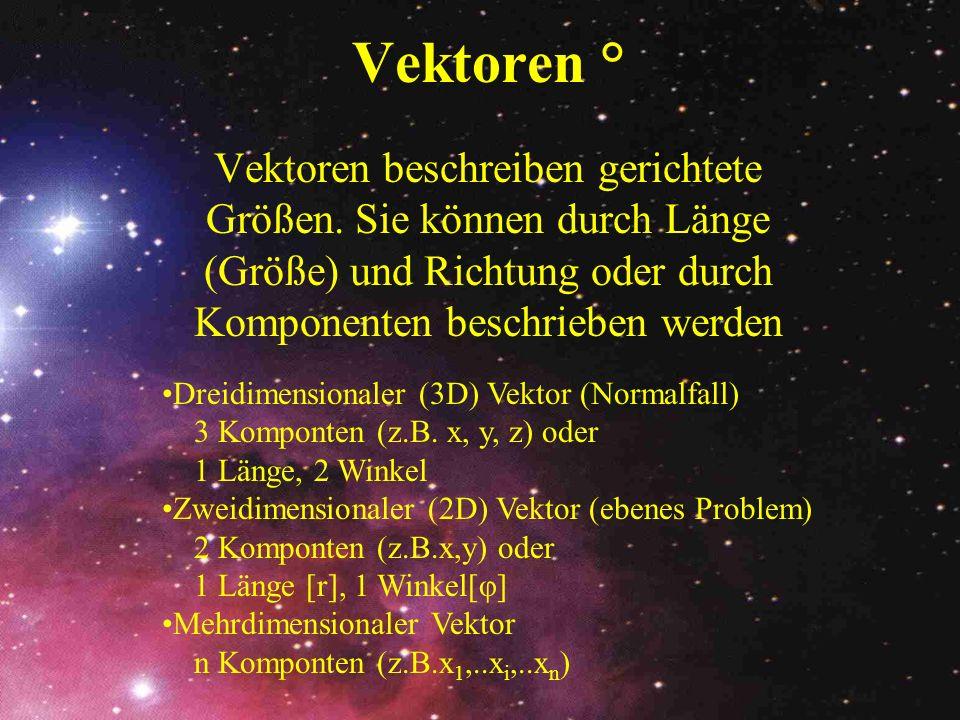 Vektoren ° Vektoren beschreiben gerichtete Größen. Sie können durch Länge (Größe) und Richtung oder durch Komponenten beschrieben werden.