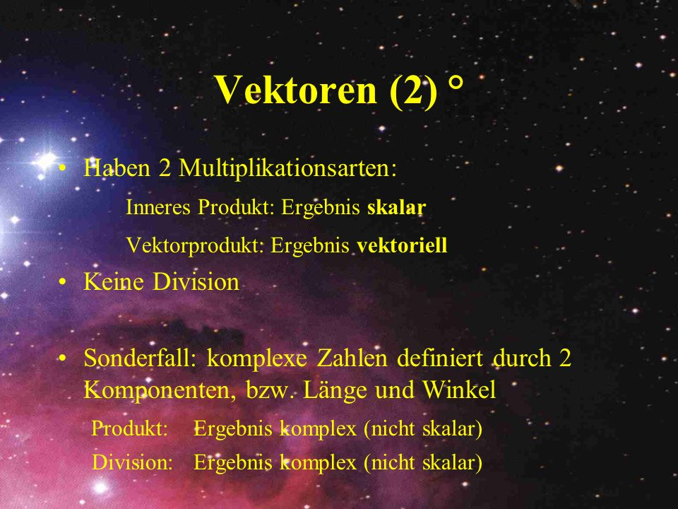 Vektoren (2) ° Haben 2 Multiplikationsarten: