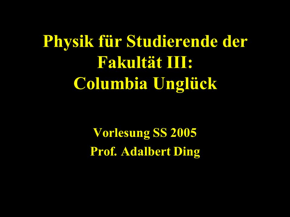 Physik für Studierende der Fakultät III: Columbia Unglück
