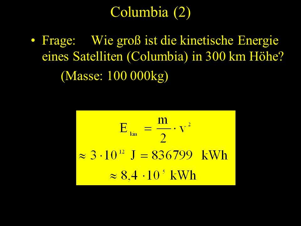 Columbia (2) Frage: Wie groß ist die kinetische Energie eines Satelliten (Columbia) in 300 km Höhe