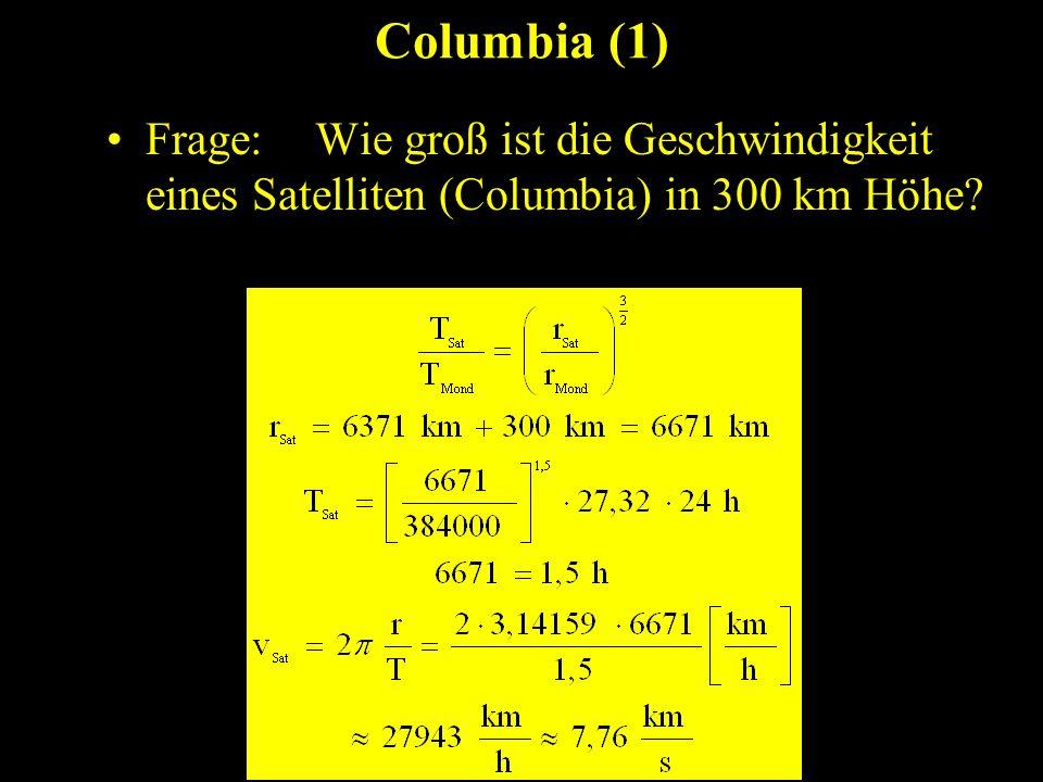 Columbia (1) Frage: Wie groß ist die Geschwindigkeit eines Satelliten (Columbia) in 300 km Höhe