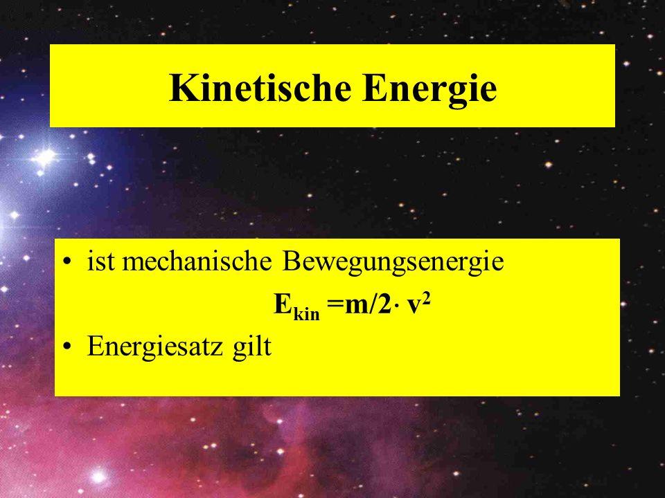 Kinetische Energie ist mechanische Bewegungsenergie Ekin =m/2 v2