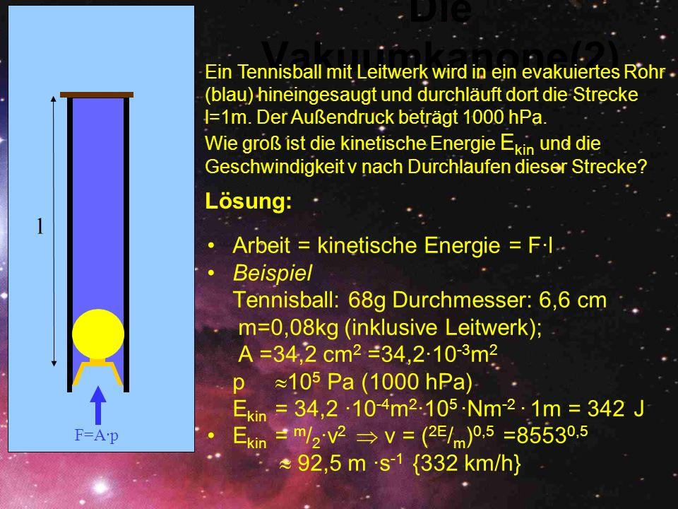 Die Vakuumkanone(2) Lösung: l Arbeit = kinetische Energie = F·l