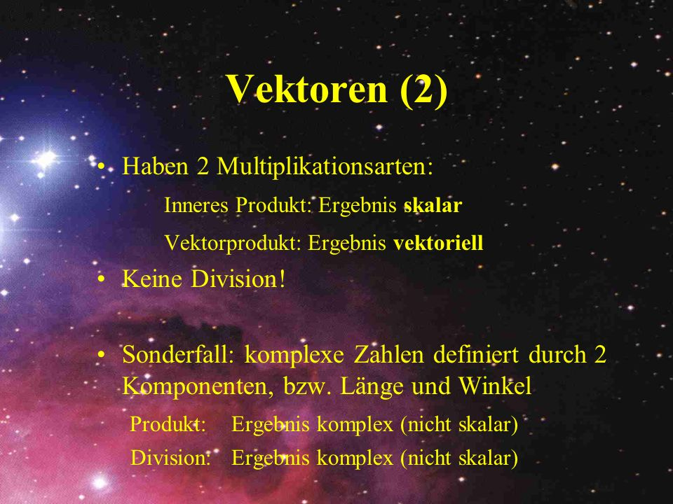 Vektoren (2) Haben 2 Multiplikationsarten: