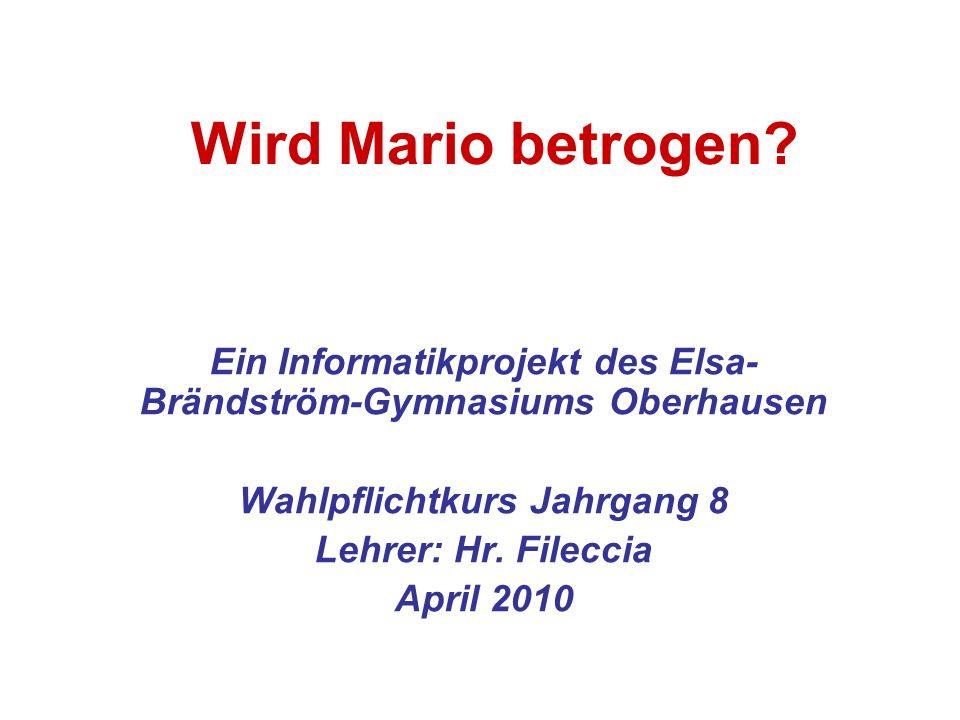 Wird Mario betrogen Ein Informatikprojekt des Elsa-Brändström-Gymnasiums Oberhausen. Wahlpflichtkurs Jahrgang 8.