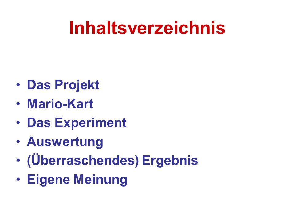 Inhaltsverzeichnis Das Projekt Mario-Kart Das Experiment Auswertung