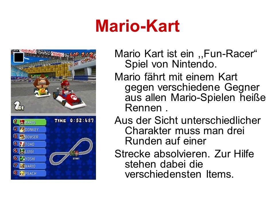 Mario-Kart Mario Kart ist ein ,,Fun-Racer Spiel von Nintendo.
