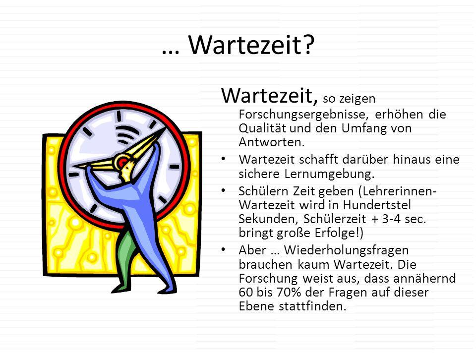… Wartezeit Wartezeit, so zeigen Forschungsergebnisse, erhöhen die Qualität und den Umfang von Antworten.