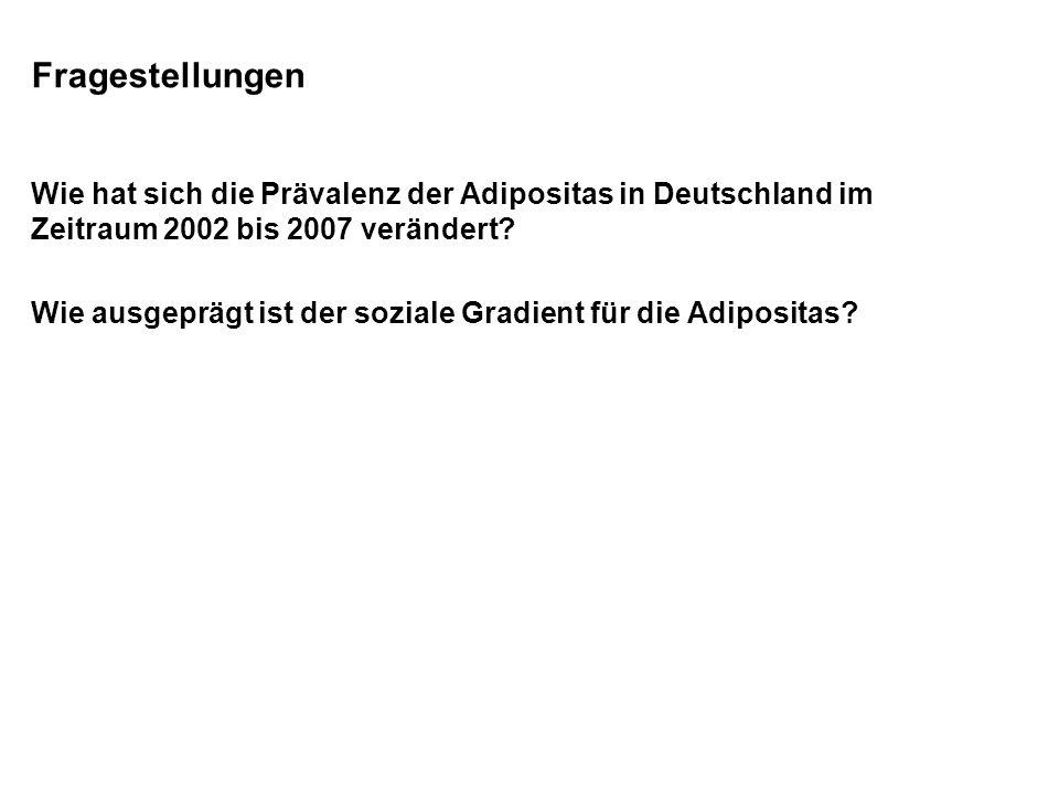 Fragestellungen Wie hat sich die Prävalenz der Adipositas in Deutschland im. Zeitraum 2002 bis 2007 verändert
