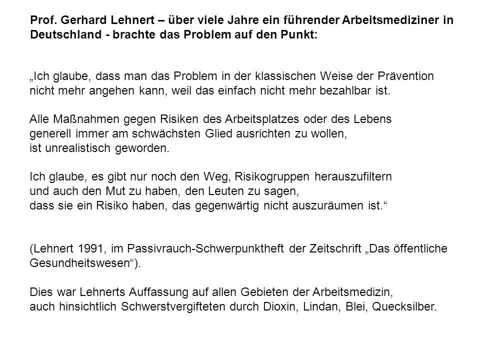 Prof. Gerhard Lehnert – über viele Jahre ein führender Arbeitsmediziner in Deutschland - brachte das Problem auf den Punkt: