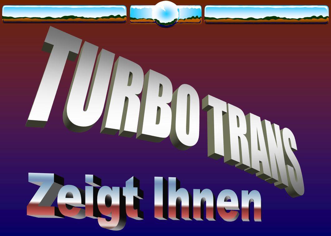 TURBO TRANS Zeigt Ihnen