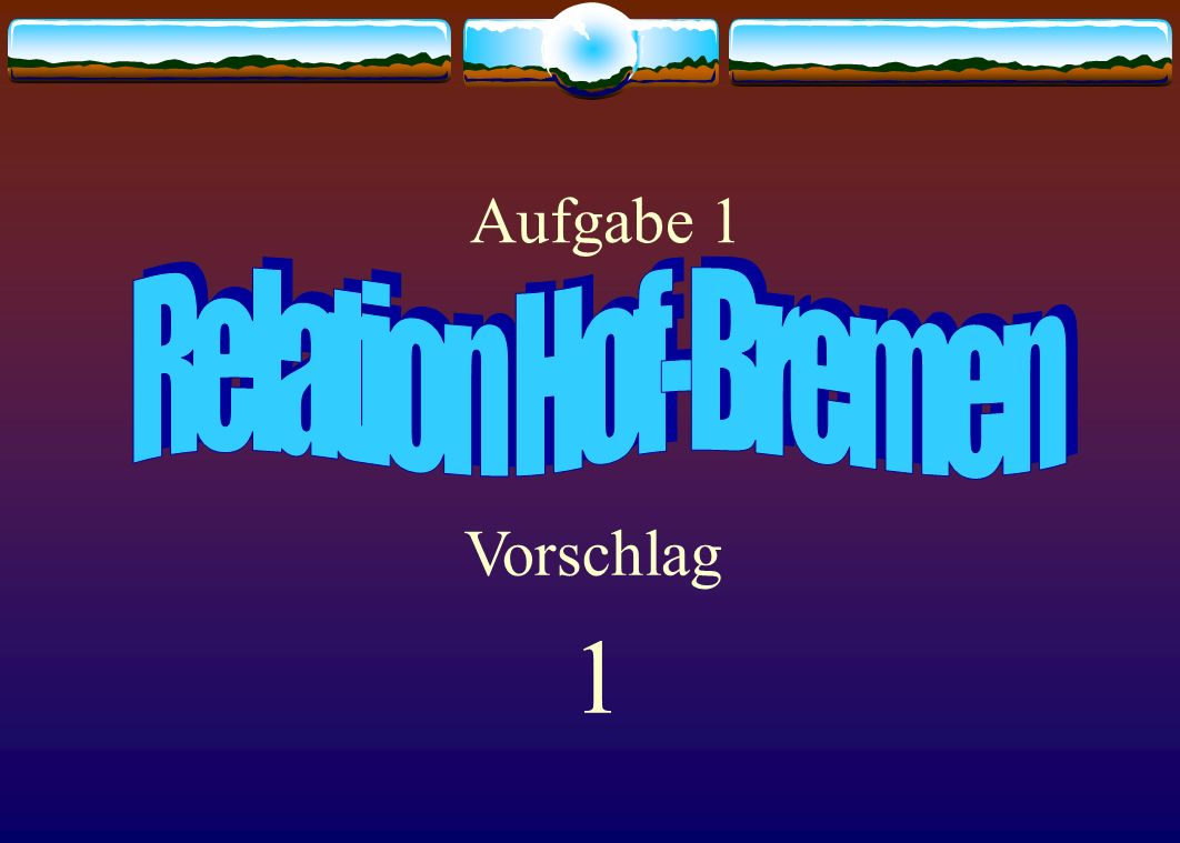 Aufgabe 1 Relation Hof-Bremen Vorschlag 1