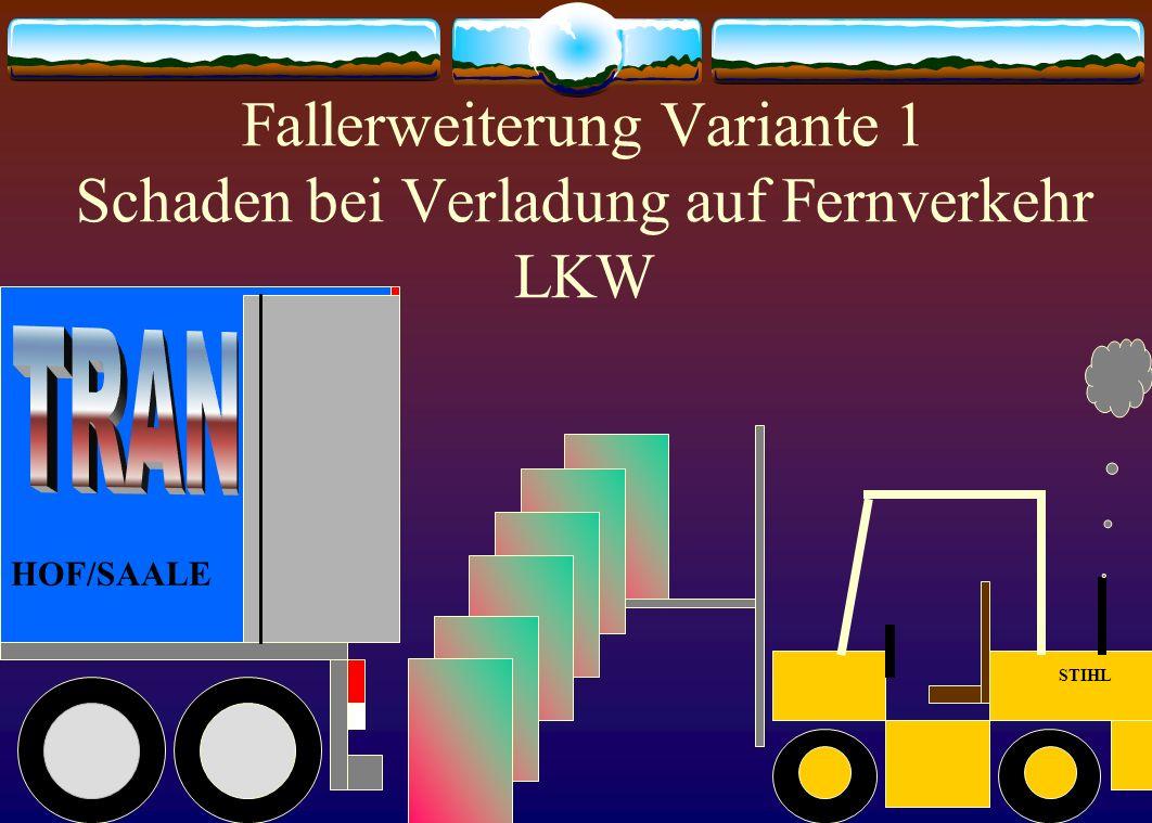 Fallerweiterung Variante 1 Schaden bei Verladung auf Fernverkehr LKW