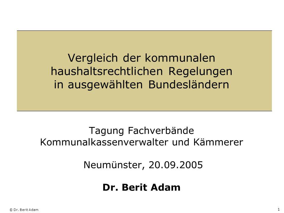 Vergleich der kommunalen haushaltsrechtlichen Regelungen in ausgewählten Bundesländern Tagung Fachverbände Kommunalkassenverwalter und Kämmerer Neumünster, 20.09.2005 Dr.