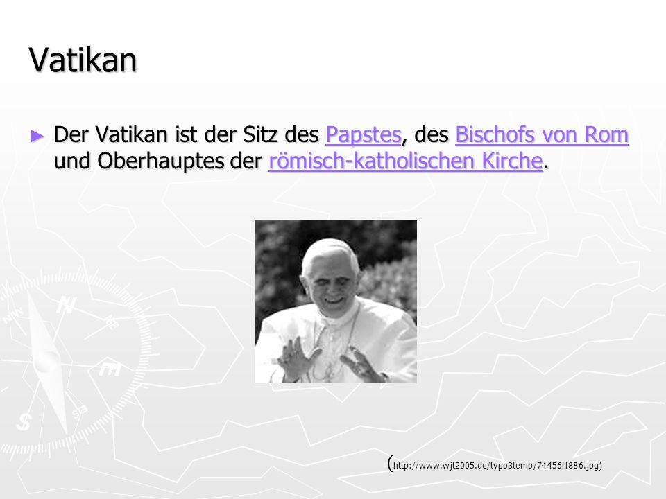 Vatikan Der Vatikan ist der Sitz des Papstes, des Bischofs von Rom und Oberhauptes der römisch-katholischen Kirche.
