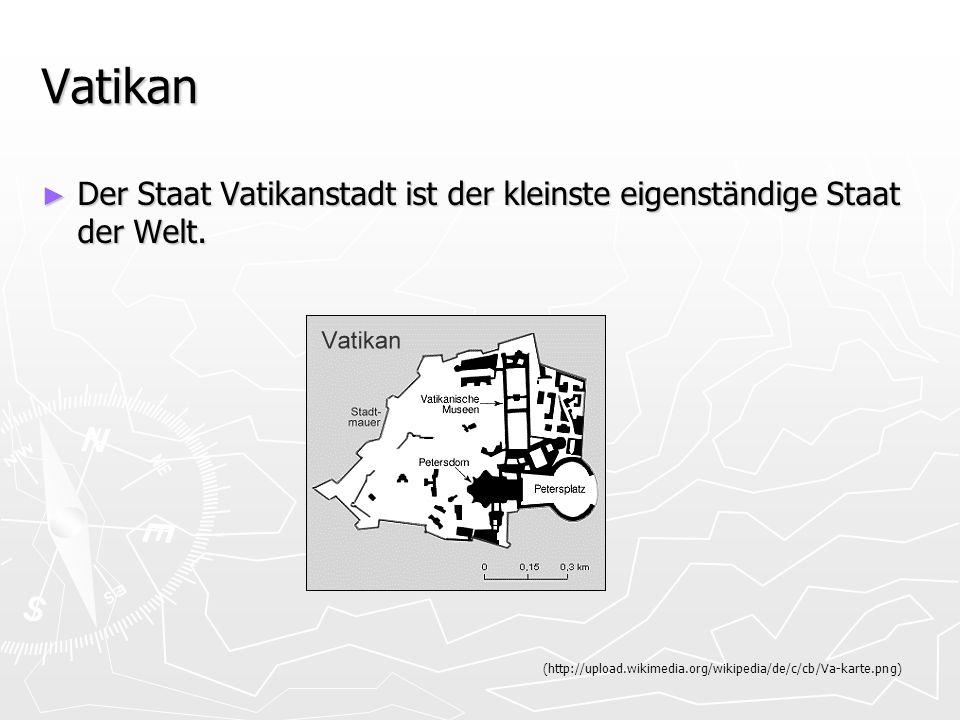 Vatikan Der Staat Vatikanstadt ist der kleinste eigenständige Staat der Welt.