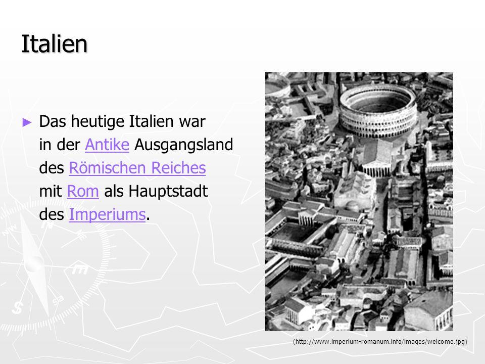 Italien Das heutige Italien war in der Antike Ausgangsland