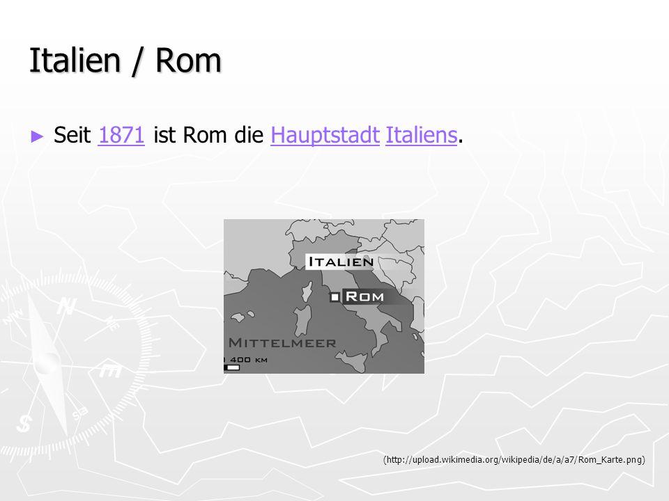 Italien / Rom Seit 1871 ist Rom die Hauptstadt Italiens.