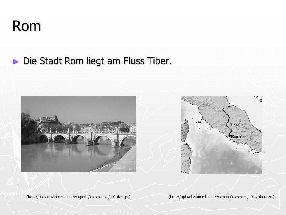 Rom Die Stadt Rom liegt am Fluss Tiber.