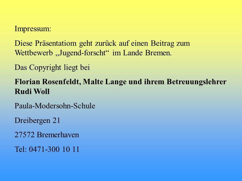 """Impressum: Diese Präsentatiom geht zurück auf einen Beitrag zum Wettbewerb """"Jugend-forscht im Lande Bremen."""